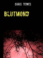 Blutmond: Im Angesicht des Todes by Chris Tewes