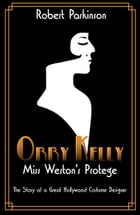 Orry Kelly; Miss Weston's Protégé: The Story of a Hollywood Costume Designer