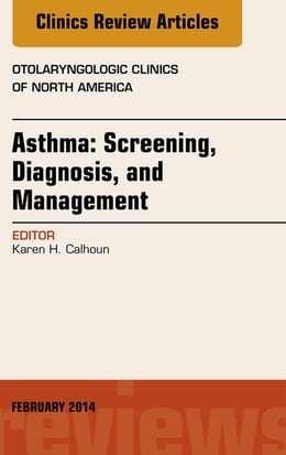 Book Asthma: Screening, Diagnosis, Management, An Issue of Otolaryngologic Clinics of North America, E… by Karen Calhoun, MD