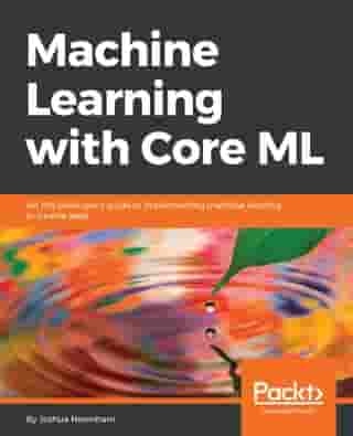 Machine Learning with Core ML: An iOS developer's guide to implementing machine learning in mobile apps
