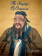 The Sayings Of Confucius by Confucius