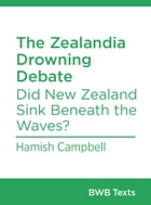 The Zealandia Drowning Debate: Did New Zealand Sink Beneath the Waves? by Hamish Campbell