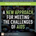 A New Approach for Meeting the Challenges of AIDS by The aids2031 Consortium
