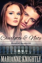 Charlotte & Nate (Royals of Valleria #4) by Marianne Knightly