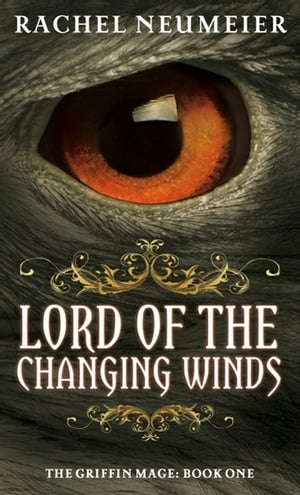 Lord Of The Changing Winds The Griffin Mage: Book One