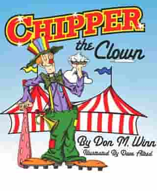 Chipper the Clown: A kids book about a circus clown who learns that it's important to ask for help in order to follow your dreams