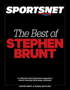 The Best of Stephen Brunt: A collection from Sportsnet magazines award-winning back-page columnist