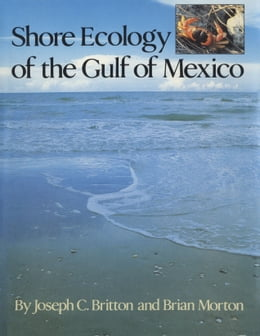 Book Shore Ecology of the Gulf of Mexico by Joseph C. Britton
