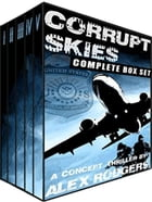 Corrupt Skies: Complete Box Set by Alex Rodgers