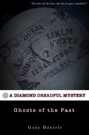 Ghosts of the Past: A Diamond Dreadful Mystery by Gray Daniels