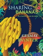 Sharing Bananas: As A Bunch We Can Do More by Gesmay Paynter