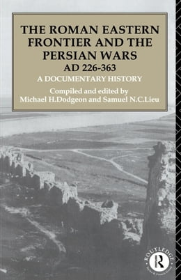 Book The Roman Eastern Frontier and the Persian Wars Ad 226-363 by Dodgeon, Michael H.
