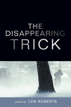 The Disappearing Trick by Len Roberts