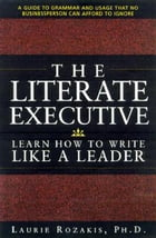 The Literate Executive: Learn How To Write Like a Leader
