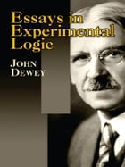 Essays in Experimental Logic by John Dewey