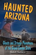 Haunted Arizona: Ghosts and Strange Phenomena of the Grand Canyon State 27d58378-96ed-4865-b362-fafb7f16cd12