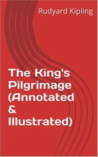 The King's Pilgrimage (Annotated & Illustrated) by Rudyard Kipling