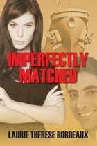 Imperfectly Matched by Laurie Therese Bordeaux