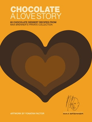 Chocolate: A Love Story 65 Chocolate Dessert Recipes from Max Brenner's Private Collection