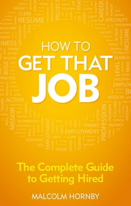 Book How to get that job: The complete guide to getting hired by Malcolm Hornby