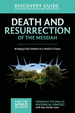 Book Death and Resurrection of the Messiah Discovery Guide: Bringing God's Shalom to a World in Chaos by Ray Vander Laan