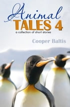 Animal Tales 4: A collection of stories for English Language Learners (A Hippo Graded Reader) by Cooper Baltis