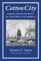 Cotton City: Urban Development in Antebellum Mobile by Harriet E. Amos Doss