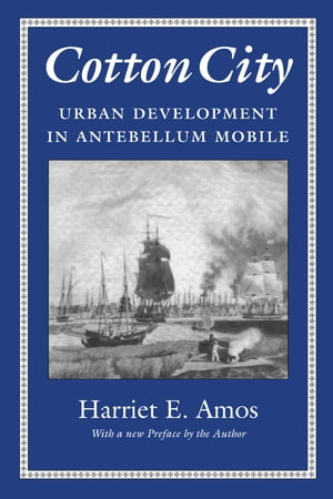 Cotton City Urban Development in Antebellum Mobile