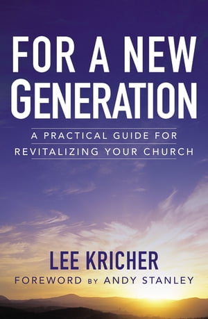 For a New Generation A Practical Guide for Revitalizing Your Church