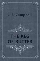 THE KEG OF BUTTER by J. F. Campbell
