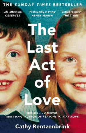 The Last Act of Love The Story of My Brother and His Sister