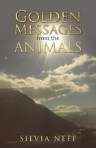 Golden Messages from the Animals by Silvia Neff