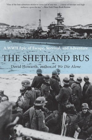 The Shetland Bus: A WWII Epic of Escape, Survival, and Adventure by David Howarth