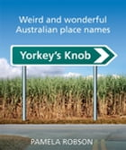 Yorkey's Knob: Weird and Wonderful Australian Place Names by Pamela Robson
