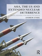 Asia, the US and Extended Nuclear Deterrence: Atomic Umbrellas in the Twenty-First Century
