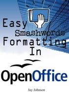 Easy Smashwords Formatting In Open Office by Jay Johnson