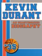 Kevin Durant: An Unauthorized Biography by Belmont and Belcourt Biographies