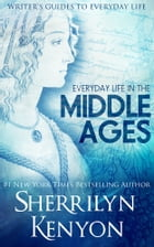 The Writer's Guide to Everyday Life in the Middle Ages: The British Isles From 500-1500 by Sherrilyn Kenyon