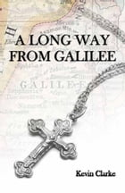 A Long Way from Galilee by Kevin Clarke