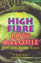 The High Fibre Low Calorie Diet & Recipe book by Rani Rao and Santosh Vaish