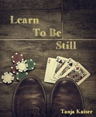 Learn To Be Still by Tanja Kaiser