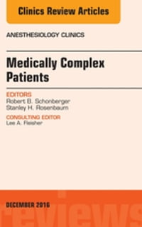 Medically Complex Patients, An Issue of Anesthesiology Clinics,