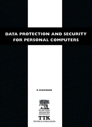 Data Protection and Security for Personal Computers: A manager's guide to improving the confidentiality,  availability and integrity of data on Persona