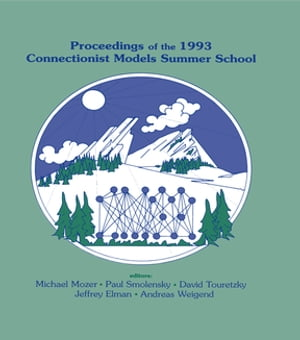 Proceedings of the 1993 Connectionist Models Summer School by Michael C. Mozer