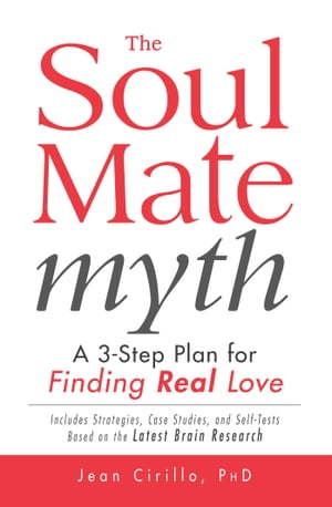 The Soul Mate Myth A 3-Step Plan for Finding REAL Love