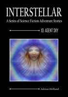 INTERSTELLAR - A Series of Science Fiction Adventure Stories: 10: Agent Sky by Adrian Holland