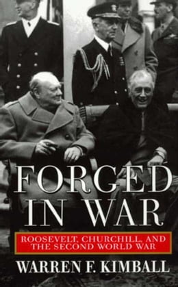 Book Forged in War: Roosevelt, Churchill, And The Second World War by Warren F. Kimball