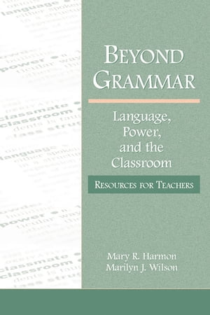 Beyond Grammar Language,  Power,  and the Classroom: Resources for Teachers