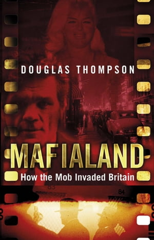 Mafialand (formerly published as Shadowland) How the Mob Invaded Britain