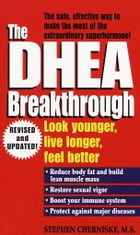 The DHEA Breakthrough: Look Younger, Live Longer, Feel Better by Stephen Cherniske